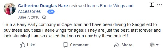 I run a fairy party company in Cape Town and have been driving to Sedgefield to buy these Adult size faerie wings for ages! They are just the best! Last Forever and look stunning! I am so excited that you can now buy these online!